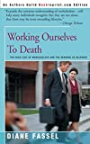 Fassel, Diane: Working Ourselves to Death: The High Cost of Workaholism and the Rewards of Recovery