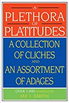 A Plethora of Platitudes: A Collection of…