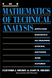 Sherry, Clifford J.: The Mathematics of Technical Analysis: Applying Statistics to Trading Stocks, Options and Futures