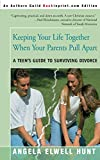 Hunt, Angela Elwell: Keeping Your Life Together When Your Parents Pull Apart: A Teen's Guide to Surviving Divorce