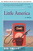 Little America : a novel by Rob Swigart