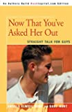 Hunt, Angela: Now That You've Asked Her Out: Straight Talk for Guys
