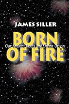 Born of Fire: Our Ancient Roots and Divine…