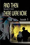 Smith, Ken: And Then There Were None; Book 1