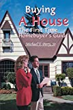 Perry, Michael: Buying A House: The First Time Homebuyer's Guide