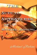 The Actual Adventures of Michael Missing by…