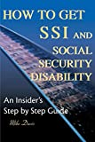 Davis, Mike: How to Get SSI & Social Security Disability: An Insider's Step by Step Guide