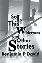 So is This Wilderness and Other Stories by…