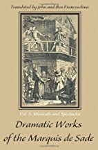 Dramatic Works of the Marquis de Sade: Vol.…