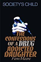 The Confessions of a Drug Addicted Daughter:…