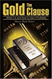 Holzer, Henry: The Gold Clause: What It Is and How to Use It Profitably