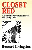 Livingston, Bernard: Closet Red: A Marxist&#39;s Adventures Inside the Ruling Class