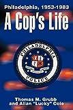 Cole, Allan: A Cop's Life: Philadelphia, 1953-1983