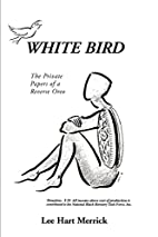 White Bird: The Private Papers of a Reverse…