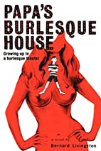 Papa's Burlesque House: Growing Up in a…
