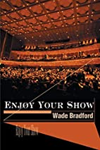 Enjoy Your Show by Wade Bradford