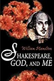 Hamilton, William: Shakespeare, God, and Me