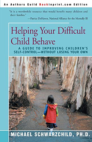 helping-your-difficult-child-behave-a-guide-to-improving-childrens-self-control-without-losing-your-own