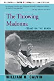 William H. Calvin: The Throwing Madonna: Essays on the Brain