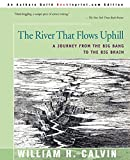Calvin, William: The River That Flows Uphill: A Journey from the Big Bang to the Big Brain
