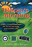 Berger, Arthur Asa: Bloom's Morning: Coffee, Comforters, and the Secret Meaning of Everyday Life