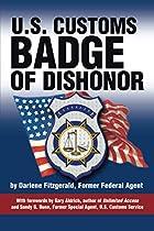 U.S. Customs: Badge of Dishonor by Darlene…
