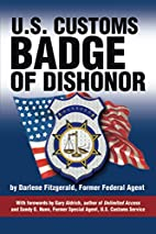 U.S. Customs: Badge of Dishonor by Darlene…
