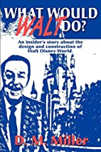 What Would Walt Do?: An Insider's Story…