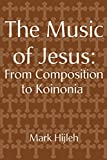 Hijleh, Mark: The Music of Jesus: From Composition to Koinonia