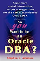 So You Want to Be an Oracle Dba: Some More…