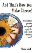 And That's How You Make Cheese! by Shane…