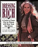 Feldon, Leah: Dressing Rich: A Guide to Classic Chic for Women With More Taste Than Money