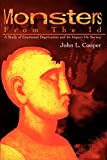 Cooper, John: Monsters from the Id: A Study of Emotional Deprivation and Its Impact On Society