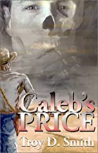 Caleb's Price by Troy D. Smith