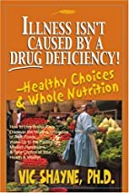 Illness Isn't Caused By A Drug Deficiency!:…