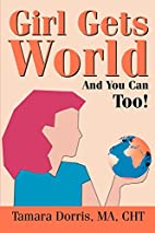 Girl Gets World: And You Can Too! by Tamara…