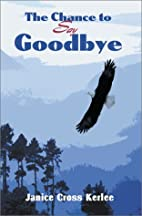The Chance to Say Goodbye by Janice Cross…