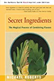 Roberts, Michael: Secret Ingredients: The Magical Process of Combining Flavors