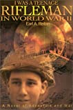 Reitan, Earl A.: I Was a Teenage Rifleman in World War II: A Novel of Adventure and War