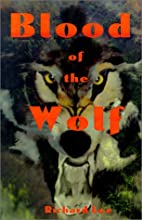 Blood of the Wolf by Richard Lee