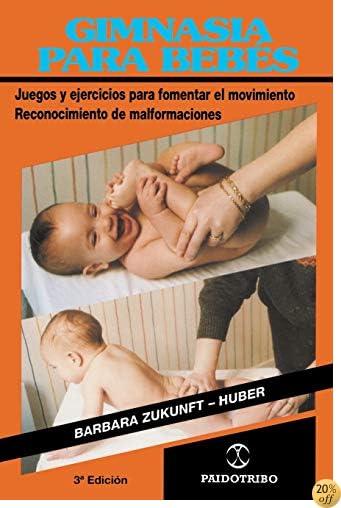 Gimnasia Para Bebes: Juegos y ejercicios para fomentar el movimiento Reconocimiento de malformaciones (Coleccion Cuerpo Sano) (Spanish Edition)