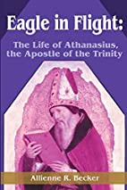 Eagle in Flight: The Life of Athanasius, the…