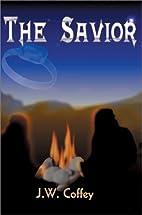 The Savior by J. W. Coffey