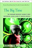 Laurence Shames: The Big Time: The Harvard Business School's Most Successful Class & How It Shaped America