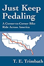 Just Keep Pedaling: A Corner-To-Corner Bike…