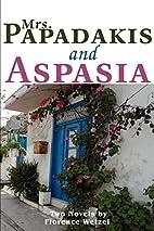 Mrs. Papadakis and Aspasia: Two Novels by…