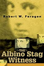 The Albino Stag Witness by Robert W. Feragen