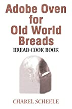 Adobe Oven for Old World Breads: Bread Cook…
