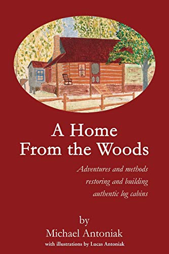 a-home-from-the-woods-adventures-and-methods-restoring-and-building-authentic-log-cabins