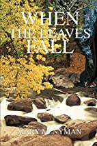 When the Leaves Fall by Mary M Nyman